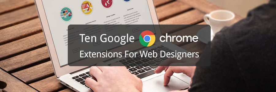 10 Google Chrome Extensions for Web Designers