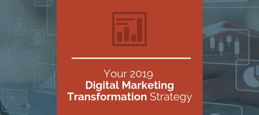your 2019 digital marketing transformation strategy