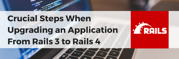 Crucial Steps for Upgrading From Rails 3 to Rails 4