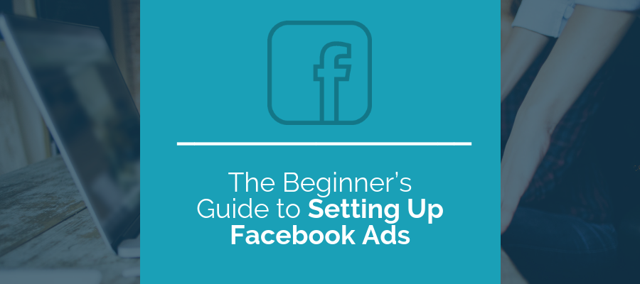The beginner's guide to setting up facebook ads