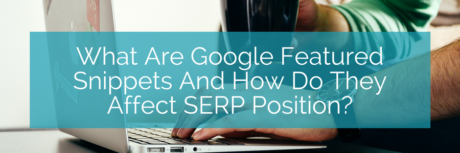 What Are Google Featured Snippets And How Do They Affect SERP Position?