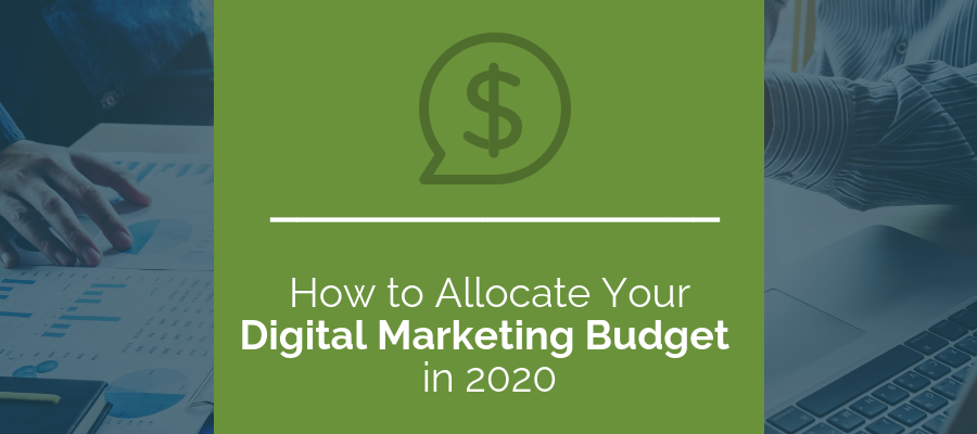 How To Allocate Your Digital Marketing Budget In 2020