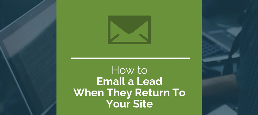 how to email a lead when they return to your site 2