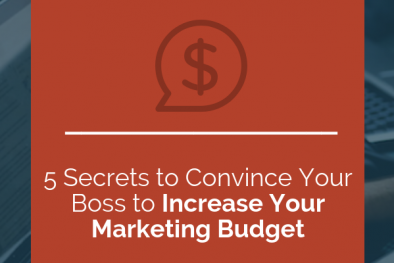 5 secrets to convince your boss to increase your marketing budget