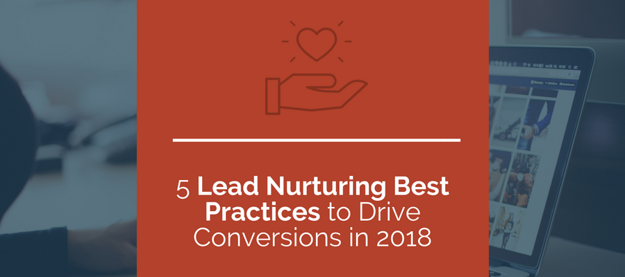 Lead Nurturing Best Practices To Drive Conversions